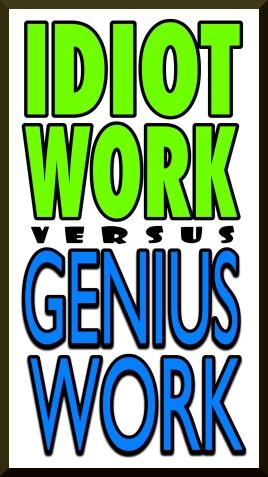 Idiot Work Versus Genius Work